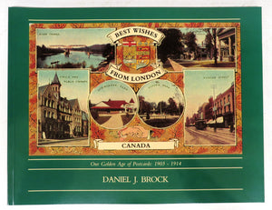 Best Wishes From London, Canada. Our Golden Age of Postcards: 1903-1914