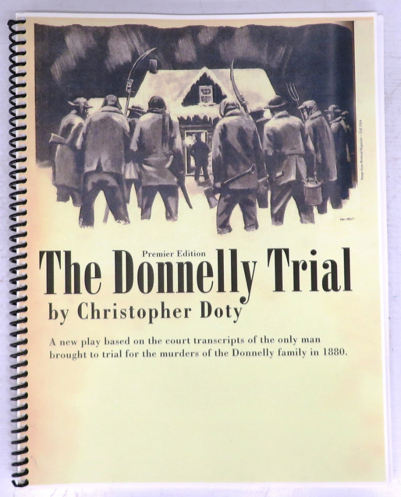 The Donnelly Trial: A new play based on the court transcripts of the only man brought to trial for the murders of the Donnelly family in 1880