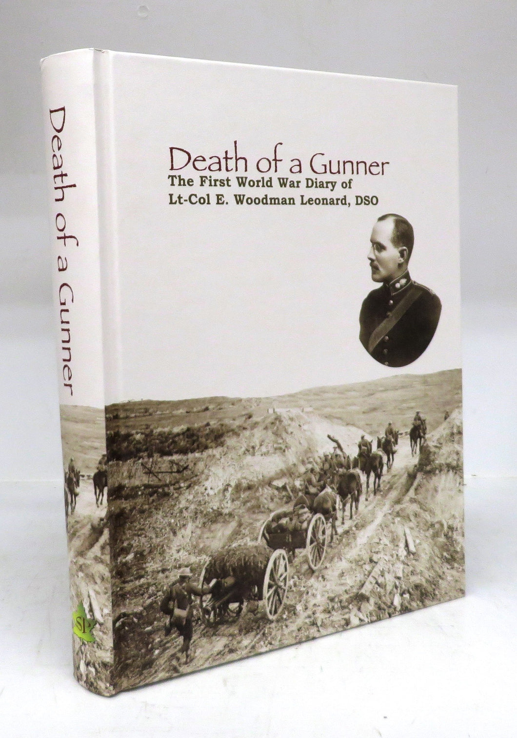 Death of a Gunner: The First World War Diary of Lt. Col. E. Woodman Leonard, DSO