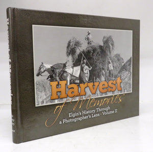 Harvest of Memories: Elgin's History through a Photographer's Lens - Volume II