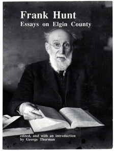 Essays on Elgin County: Pioneer Sketches by Frank Hunt