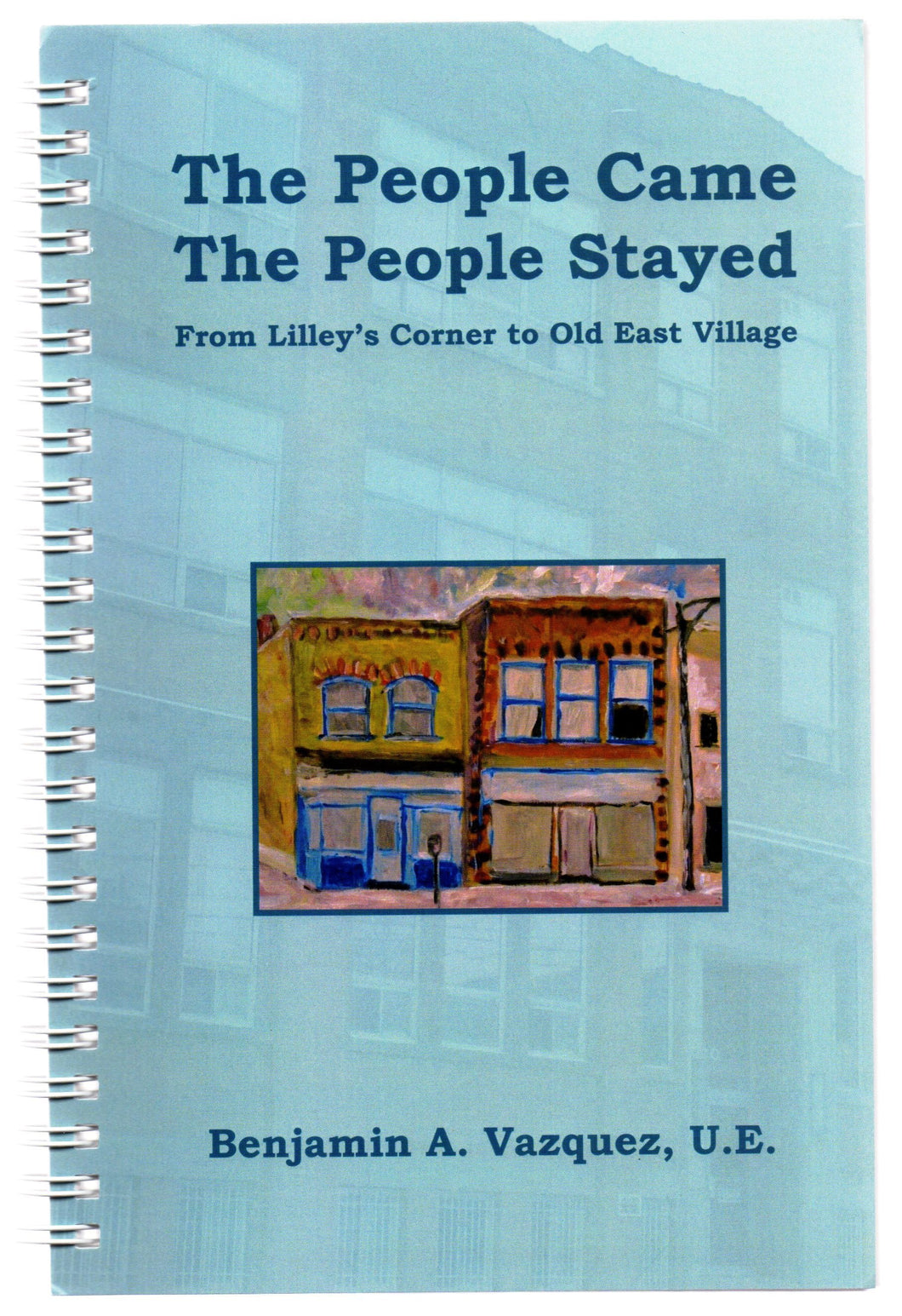 The People Came, The People Stayed: From Lilley's Corner to Old East Village
