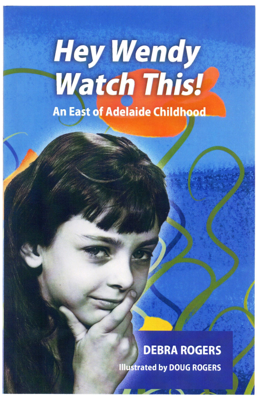 Hey Wendy Watch This! An East of Adelaide Childhood