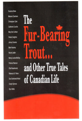 The Fur-Bearing Trout ... and Other True Tales of Canadian Life
