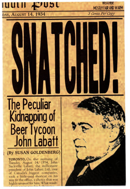 Snatched! The Peculiar Kidnapping of Beer Tycoon John Labatt