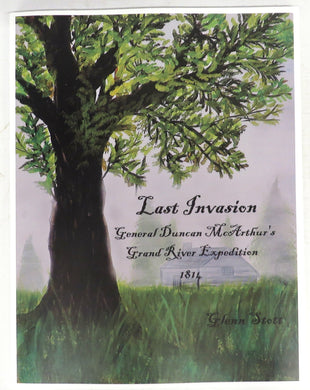 Last Invasion: General Duncan McArthur's Grand River Expedition 1814