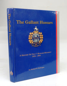The Gallant Hussars: A History of the 1st Hussars Regiment 1856-2004