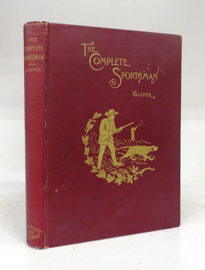 The Complete Sportsman: A Manual of Scientific and Practical Knowledge Designed for the Instruction and Information of all Votaries of the Gun