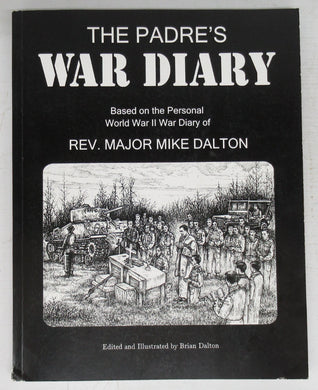 The Padre's War Diary: Based on the Personal World War II War Diary of Rev. Major Mike Dalton