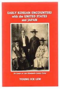 Early Korean Encounters with the United States and Japan: Six Essays on Late Nineteenth-Century Korea