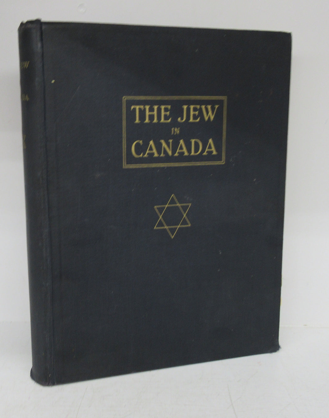The Jew in Canada: A Complete Record of Canadian Jewry from the days of the French Rgime to the Present Time