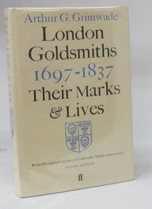 London Goldsmiths 1697-1837: Their Marks and Lives from the Orginal Registers at Goldsmiths' Hall and Other Sources