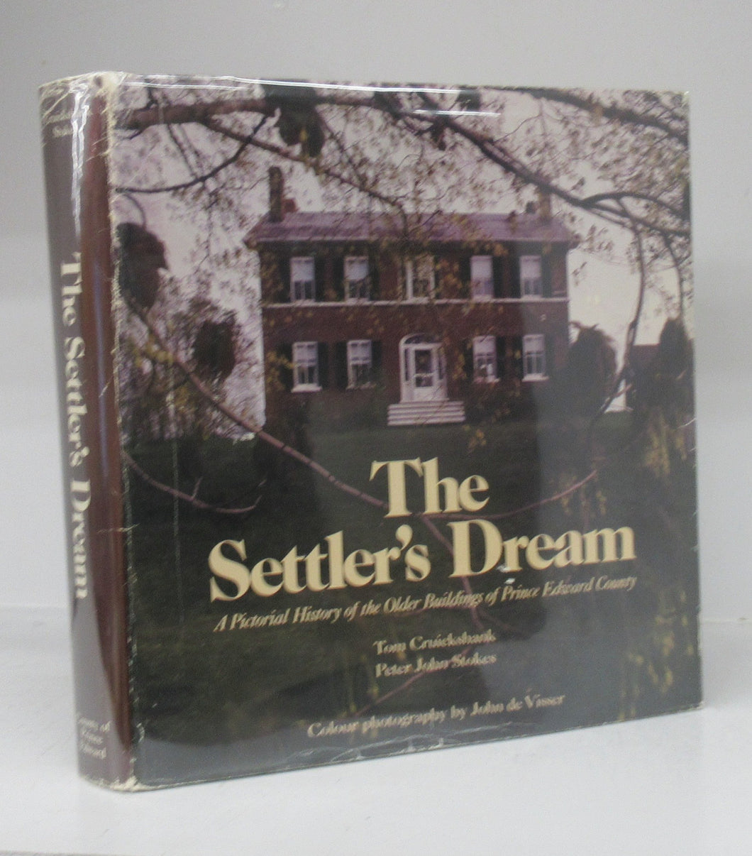 The Settler's Dream: A Pictorial History of the Older Buildings of Prince Edward County