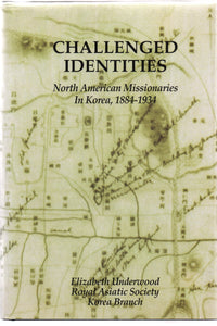 Challenged Identities: North American Missionaries In Korea, 1884-1934