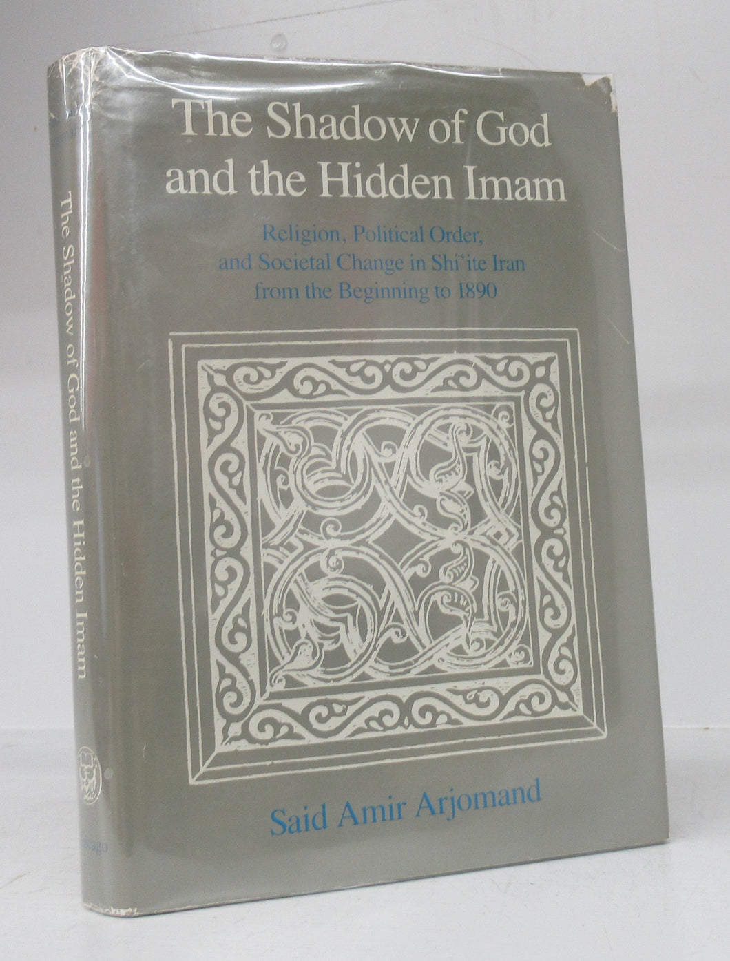 The Shadow of God and the Hidden Imam: Religion, Political Order, and Societal Change in Shi'ite Iran from the Beginning to 1890