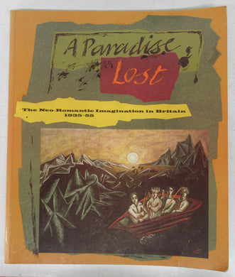 A Paradise Lost: The Neo-Romantic Imagination in Britain 1935-55