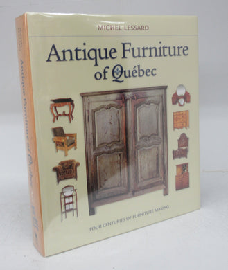 Antique Furniture of Quebec: Four Centuries of Furniture Making