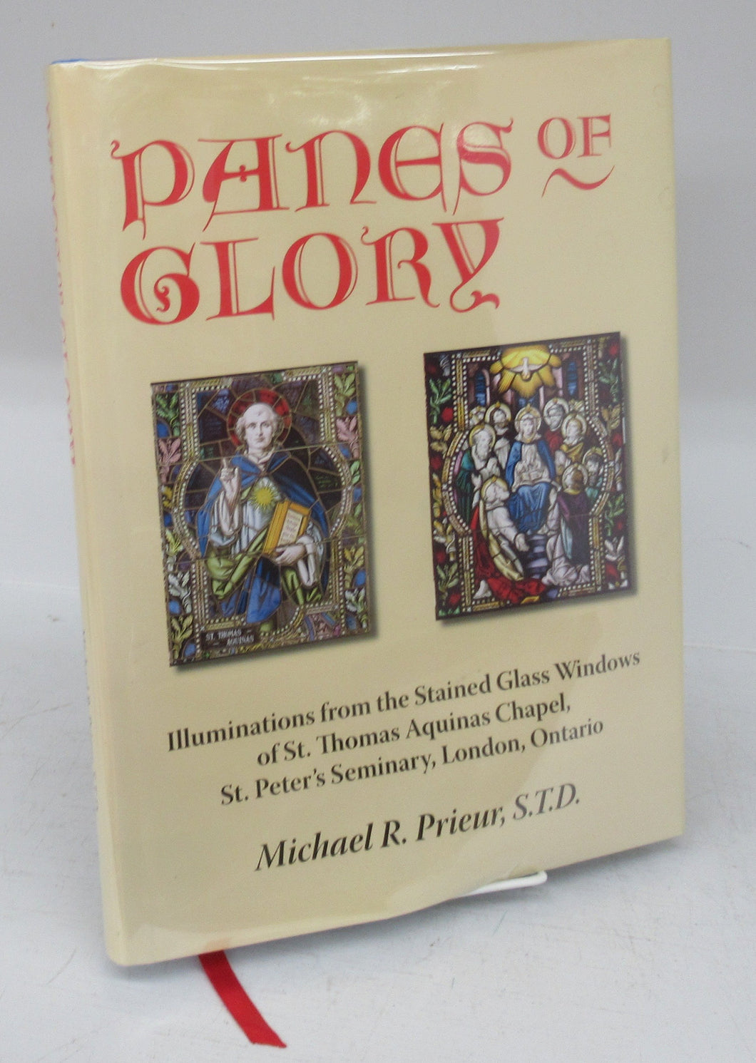 Panes of Glory: Illuminations from the Stained Glass Windows of St. Thomas Aquinas Chapel, St. Peter's Seminary, London, Ontario