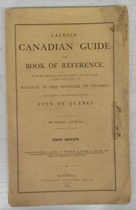 Lacroix' Canadian Guide and Book of Reference. With Descriptions and Statistics of all Places along the Lines of Railway in the Province of Ontario