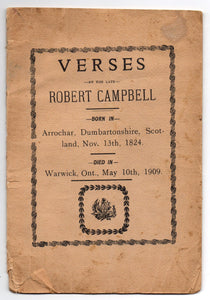 Verses by the Late Robert Campbell. Born in Arrochar, Dumbartonshire, Scotland, Nov. 13th, 1824. Died in Warwick, Ont., May 10th, 1909
