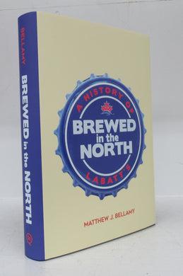 Brewed in the North: A History of Labatt's