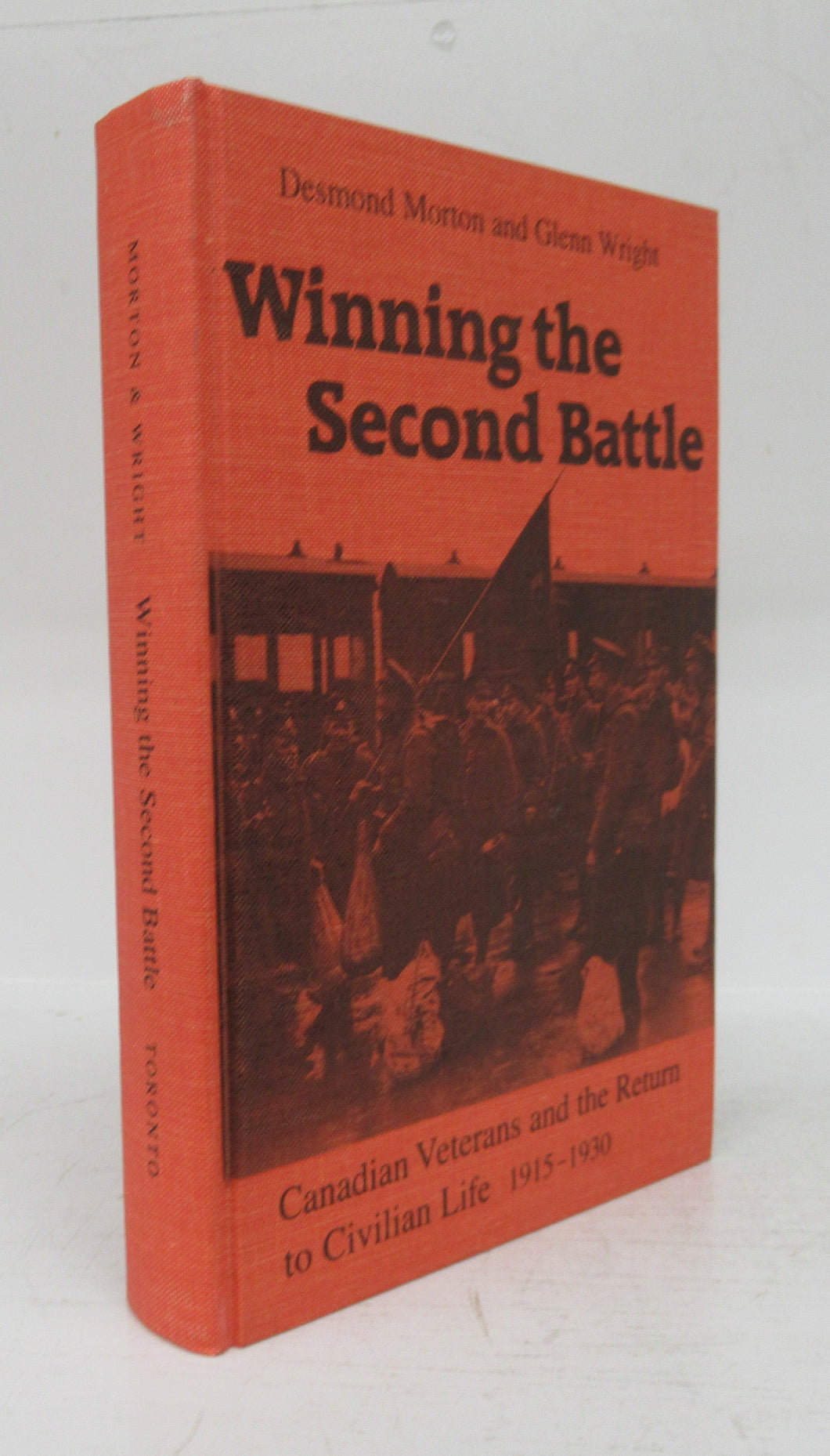 Winning the Second Battle: Canadian Veterans and the Return to Civilian Life 1915-1930