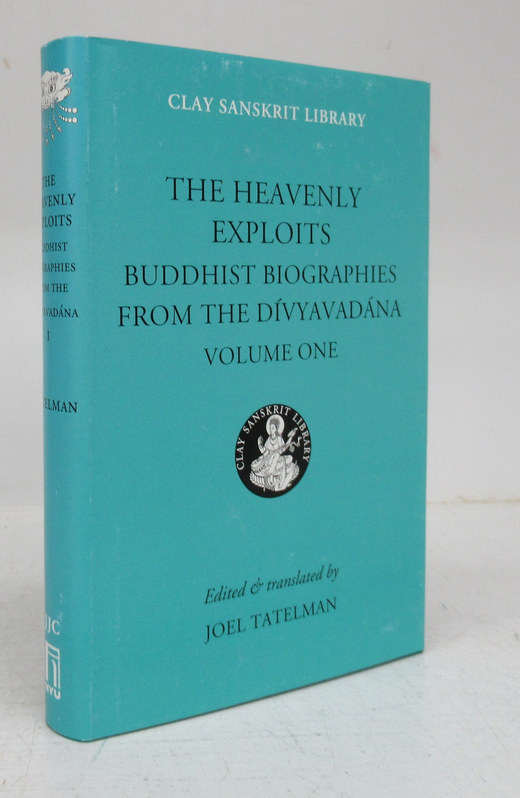 The Heavenly Exploits: Buddhist Biographies From the Dvyavadna. Vol. I