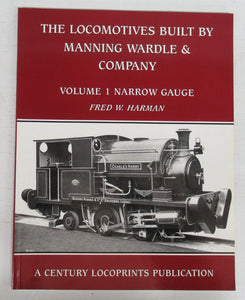 The Locomotives Built by Manning Wardle & Company. Volume 1: Narrow Gauge