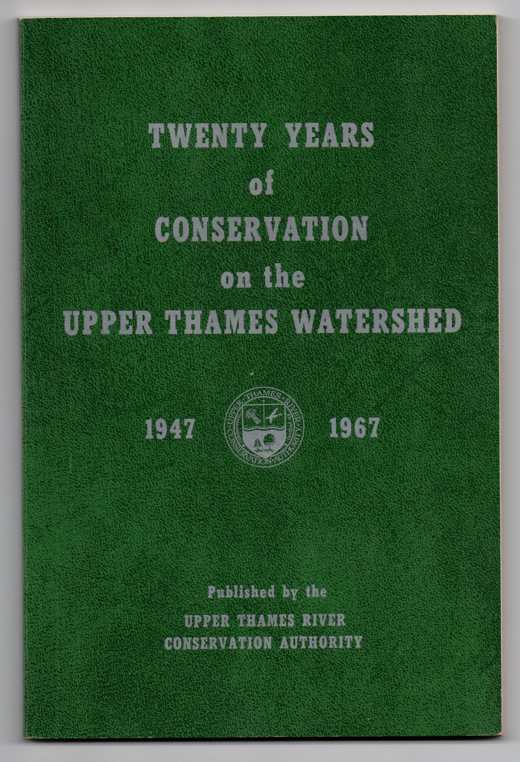 Twenty Years of Conservation on the Upper Thames Watershed 1947-1967