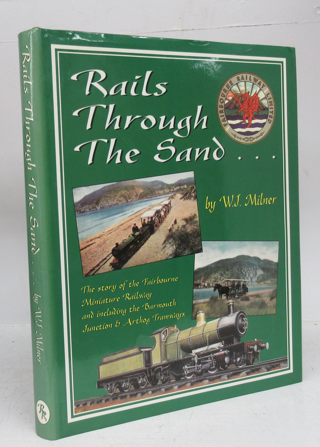 Rails Through The Sand: The story of the Fairbourne Miniature Railway and including the Barmouth Junction & Arthog Tramways