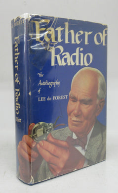 Father of Radio: The Autobiography of Lee de Forest