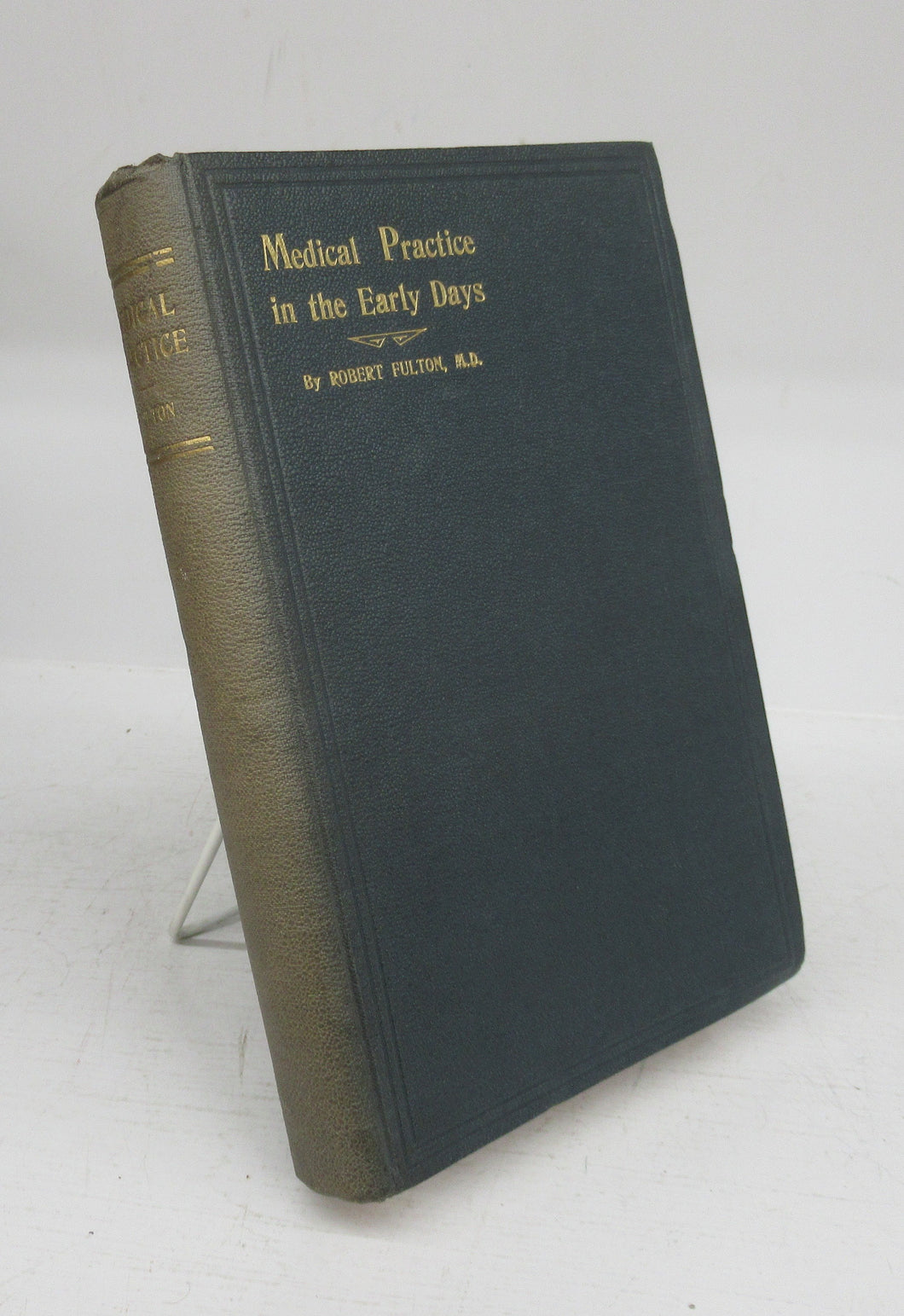 Medical Practice in the Early Days: A Description of the manner of life, trials, and difficulties of some of the Pioneer Doctors, of the places in which, and of the people among whom, they laboured
