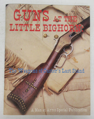 Guns at the Little Bighorn: The Weapons of Custer's Last Stand