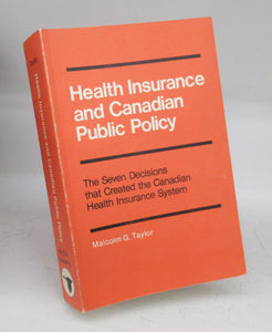 Health Insurance and Canadian Public Policy: The Seven Decisions that Created the Canadian Health Insurance System