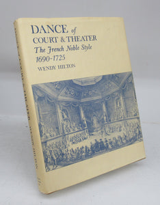 Dance of Court & Theater: The French Noble Style 1690-1725