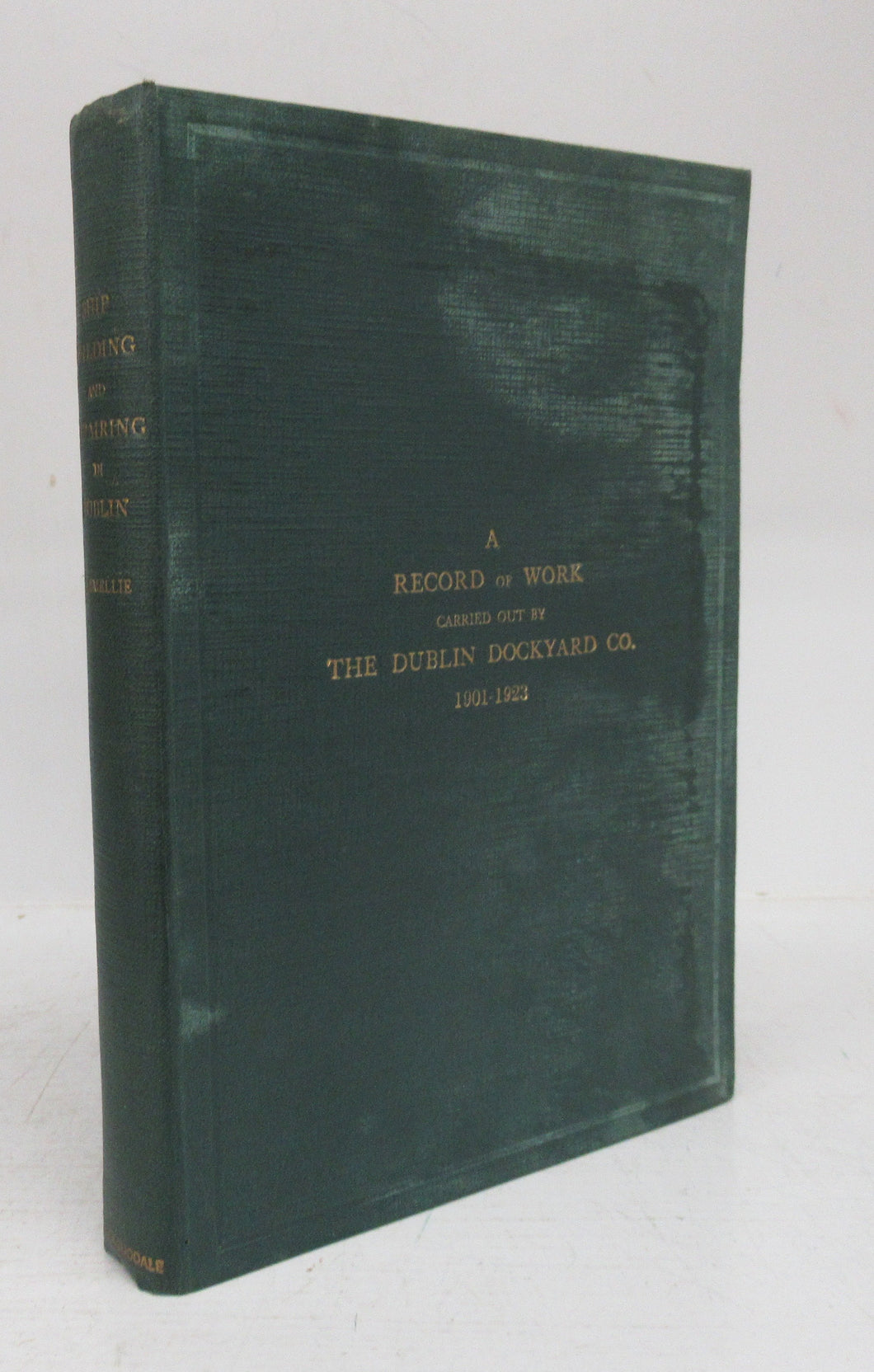 Shipbuilding and Repairing in Dublin: A Record of Work carried out by the Dublin Dockyard Co. 1901-1923