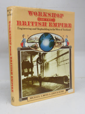 Workshop of the British Empire: Engineering and Shipbuilding in the West of Scotland