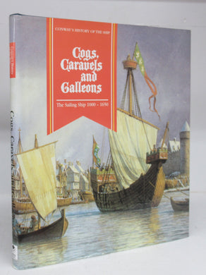 Cogs, Caravels and Galleons: The Sailing Ship 1000-1650