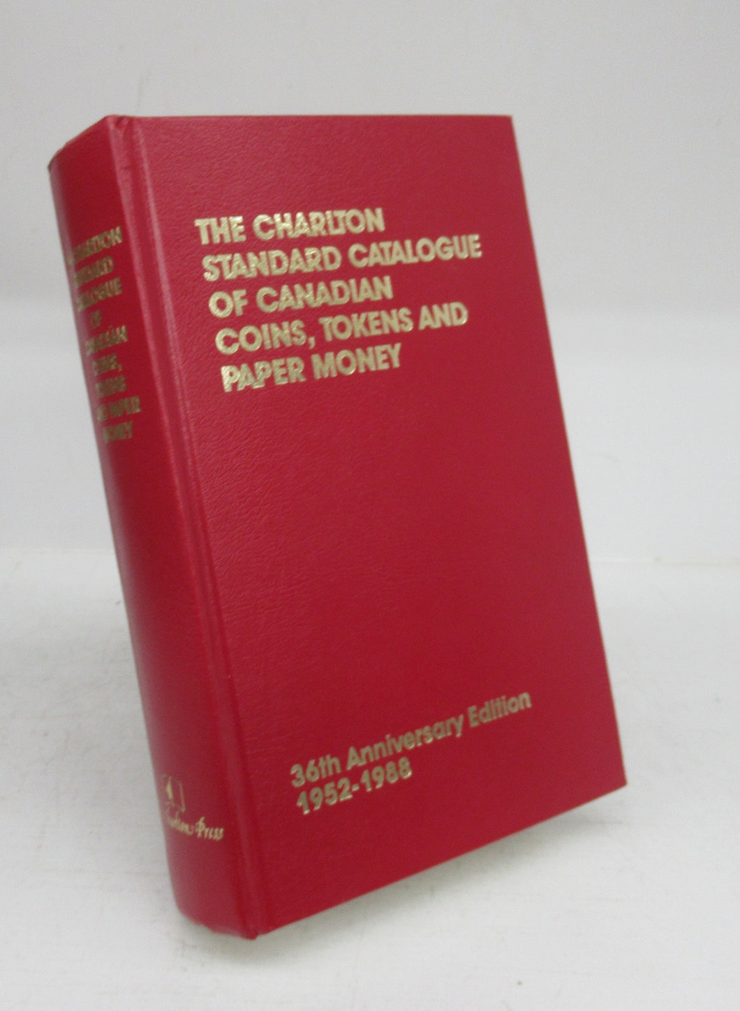 The Charlton Standard Catalogue of Canadian Coins, Tokens and Paper Money. 36th Anniversary Edition 1952-1988