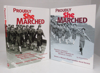 Proudly She Marched: Training Canada's World War II Women in Waterloo County. Volume 1: Canadian Women`s Army Corps. Volume 2: Women`s Royal Canadian Naval Service