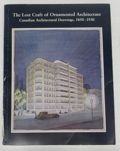 The Lost Craft of Ornamented Architecture: Canadian Architectural Drawings, 1850-1930