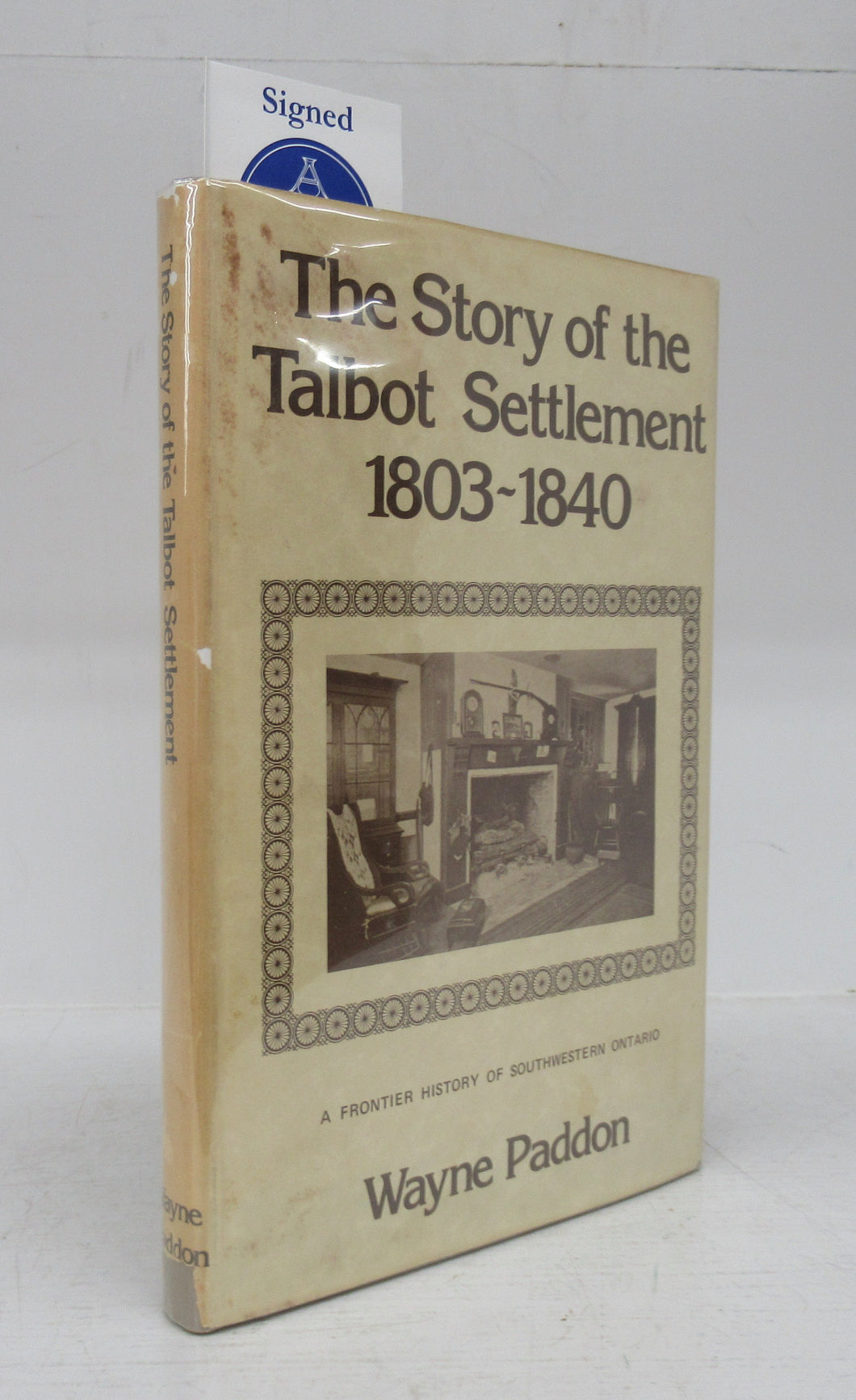 The Story of the Talbot Settlement 1803-1840: A Frontier History of Southwestern Ontario
