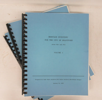 Heritage Inventory For the City of Brantford. Areas One and Two. Volumes  1-3