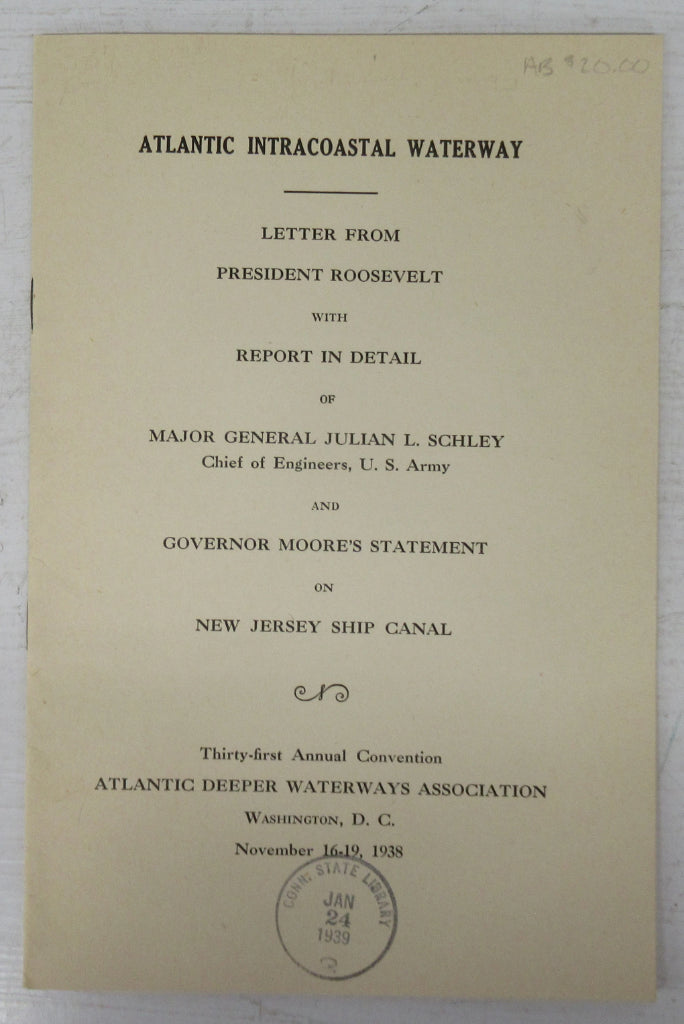 Atlantic Coastal Waterway: Letter from President Roosevelt with Report in Detail of Major General Julian L. Schley, Chief of Engineers, U. S. Army and Governor Moore's Statement on New Jersey Ship Canal