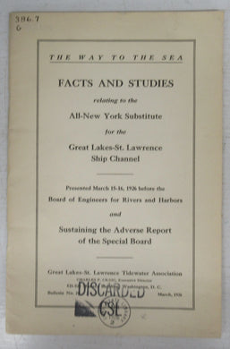 The Way to the Sea. Facts and Studies relating to the All-New York Substitute for the Great Lakes-St. Lawrence Ship Channel