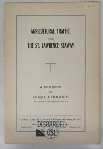 Agricultural Traffic and the St. Lawrence Seaway: A Criticism by Hugh J. Hughes, well-known agricultural writer