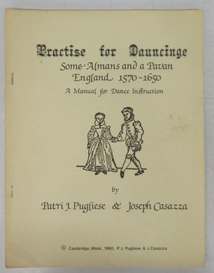 Practise for Dauncinge: Some Almans and a Pavan England 1570-1650: A Manual for Dance Instruction