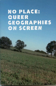 No Place: Queer Geographies on Screen