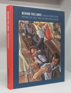 Behind The Lines: Canada's Home Front During the First and Second World Wars