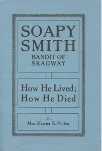 Soapy Smith: Bandit of Skagway. How He Lived; How He Died